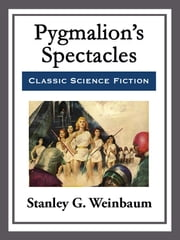 Pygmalion's Spectacles ebook by Stanley G. Weinbaum