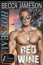 Hot SEAL, Red Wine - SEALs in Paradise ebook by Becca Jameson