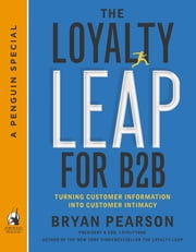 The Loyalty Leap for B2B - Turning Customer Information into Customer Intimacy (A Penguin Special from Portfolio) ebook by Bryan Pearson