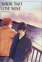 Where That Love Went (Yaoi Manga) - Volume 1 ebook by Emi Mitsuki