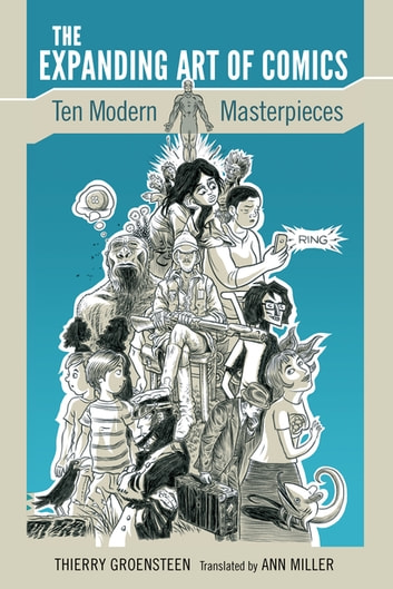 The Expanding Art of Comics - Ten Modern Masterpieces ebook by Thierry Groensteen