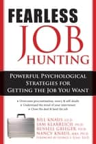 Fearless Job Hunting - Powerful Psychological Strategies for Getting the Job You Want ebook by Sam Klarreich, PhD, Russell Grieger,...