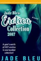 The Jade Bleu Erotica Collection 2017 ebook by Jade Bleu