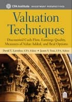 Valuation Techniques - Discounted Cash Flow, Earnings Quality, Measures of Value Added, and Real Options ebook by David T. Larrabee, Jason A. Voss