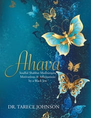 Ahava - Soulful Shabbat Meditations, Motivations & Affirmations by a Black Jew ebook by Dr. Tarece Johnson