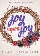 Joy Upon Joy - An Advent Devotional ebook by