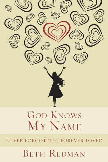 God Knows My Name - Never Forgotten, Forever Loved ebook by Beth Redman