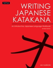 Writing Japanese Katakana - An Introductory Japanese Language Workbook ebook by Jim Gleeson