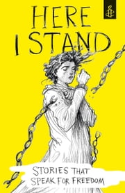 Here I Stand: Stories that Speak for Freedom ebook by Amnesty International UK