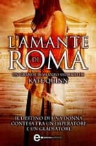 L'amante di Roma ebook by Kate Quinn