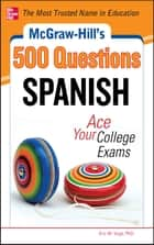 McGraw-Hill's 500 Spanish Questions: Ace Your College Exams ebook by Eric W. Vogt