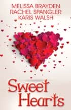 Sweet Hearts ebook by Melissa Brayden, Rachel Spangler, Karis Walsh