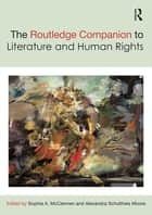 The Routledge Companion to Literature and Human Rights ebook by Sophia A. McClennen, Alexandra Schultheis Moore