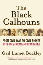 The Black Calhouns, From Civil War to Civil Rights with One African American Family