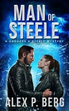 Man of Steele ebook by Alex P. Berg