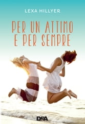 Per un attimo e per sempre ebook by Lexa Hillyer