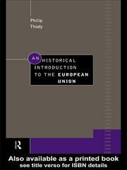 An Historical Introduction to the European Union ebook by Philip Thody