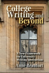 College Writing and Beyond - A New Framework for University Writing Instruction ebook by Anne Beaufort