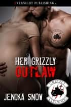 Her Grizzly Outlaw ebook by Jenika Snow
