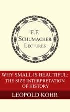 Why Small is Beautiful: The Size Interpretation of History ebook by Leopold Kohr, Hildegarde Hannum
