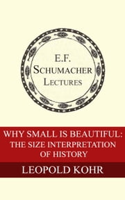 Why Small is Beautiful: The Size Interpretation of History eBook von Leopold Kohr,Hildegarde Hannum