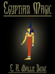 Egyptian Magic ebook by E. A. Wallis Budge