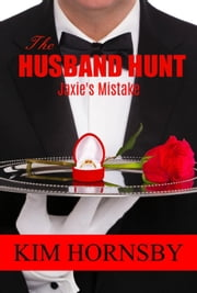 The Husband Hunt - Jaxie's Mistake - The Husband Hunt, #1 ebook by Kim Hornsby