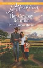 Her Cowboy Reunion (Mills & Boon Love Inspired) (Shepherd's Crossing, Book 1) ebook by Ruth Logan Herne