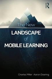 The New Landscape of Mobile Learning - Redesigning Education in an App-Based World ebook by Charles Miller,Aaron Doering