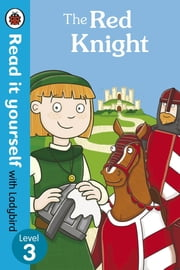 The Red Knight - Read it yourself with Ladybird - Level 3 eBook by Penguin Books Ltd