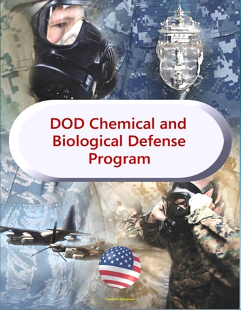 Department of Defense Chemical and Biological Defense Program - Comprehensive Reports on Military Efforts to Protect Against NBC, WMD, Chemical, Biological, Radiological, and Nuclear (CBRN) Threats ebook by Progressive Management