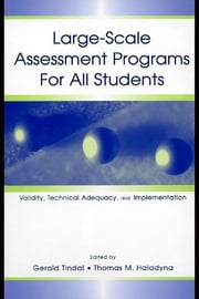 Large-scale Assessment Programs for All Students - Validity, Technical Adequacy, and Implementation ebook by Gerald Tindal,Thomas M. Haladyna