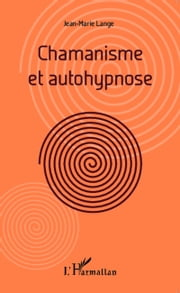 Chamanisme et autohypnose ebook by Jean-Marie Lange