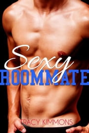 Sexy Roommate - Fred's College Chronicles, #1 ebook by Tracy Kimmons