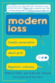 Modern Loss - Candid Conversation About Grief. Beginners Welcome. ebook by Rebecca Soffer, Gabrielle Birkner