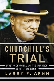 Churchill's Trial - Winston Churchill and the Salvation of Free Government ebook by Dr. Larry Arnn