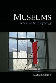 Museums - A Visual Anthropology ebook by Mary Bouquet