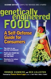 Genetically Engineered Food - A Self-Defense Guide for Consumers ebook by Ronnie Cummins,Ben Lilliston,Frances Moore Lappé