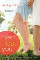 How I Lost You ebook by Janet Gurtler