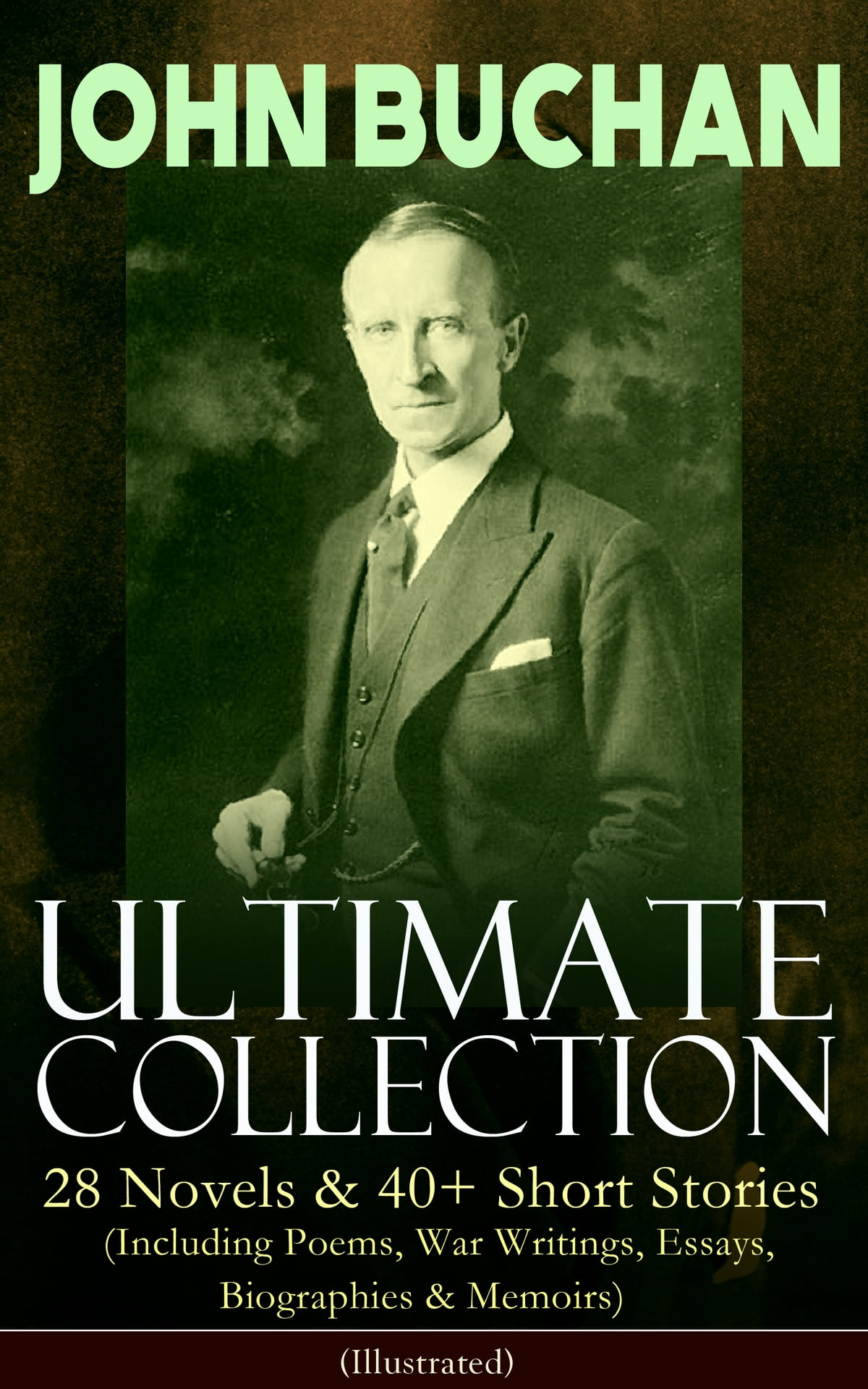 JOHN BUCHAN – Ultimate Collection: 28 Novels & 40+ Short Stories (Including  Poems, War Writings, Essays, Biographies & Memoirs) - Illustrated eBook by  John ...