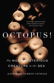 Octopus! - The Most Mysterious Creature in the Sea ebook by Katherine Harmon Courage