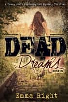 Dead Dreams, Book 1 - A Teen / Young Adult Psychological Thriller ebook by Emma Right, Dennis Hensley, Lisa Lickel