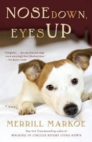 Nose Down, Eyes Up - A Novel ebook by Merrill Markoe
