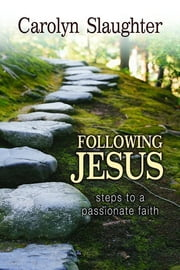 Following Jesus - Steps to a Passionate Faith ebook by Carolyn Slaughter