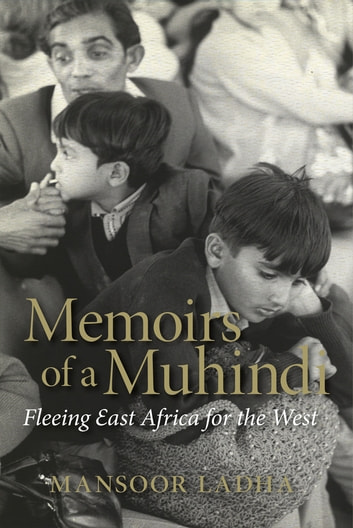 Memoirs of a Muhindi - Fleeing East Africa for the West ebook by Mansoor Ladha