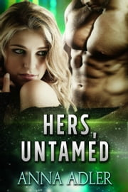 Hers, Untamed - A Science Fiction Romance ebook by Anna Adler