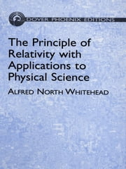 The Principle of Relativity with Applications to Physical Science ebook by Alfred North Whitehead