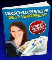 Verschlussache Geld verdienen - Streng geheime Methoden ebook by Hans Berger