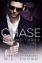 Chase (Volume Three) ebook by M.L. Young