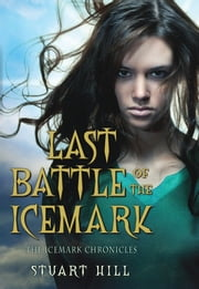 The Icemark Chronicles #3: Last Battle of the Icemark ebook by Stuart Hill